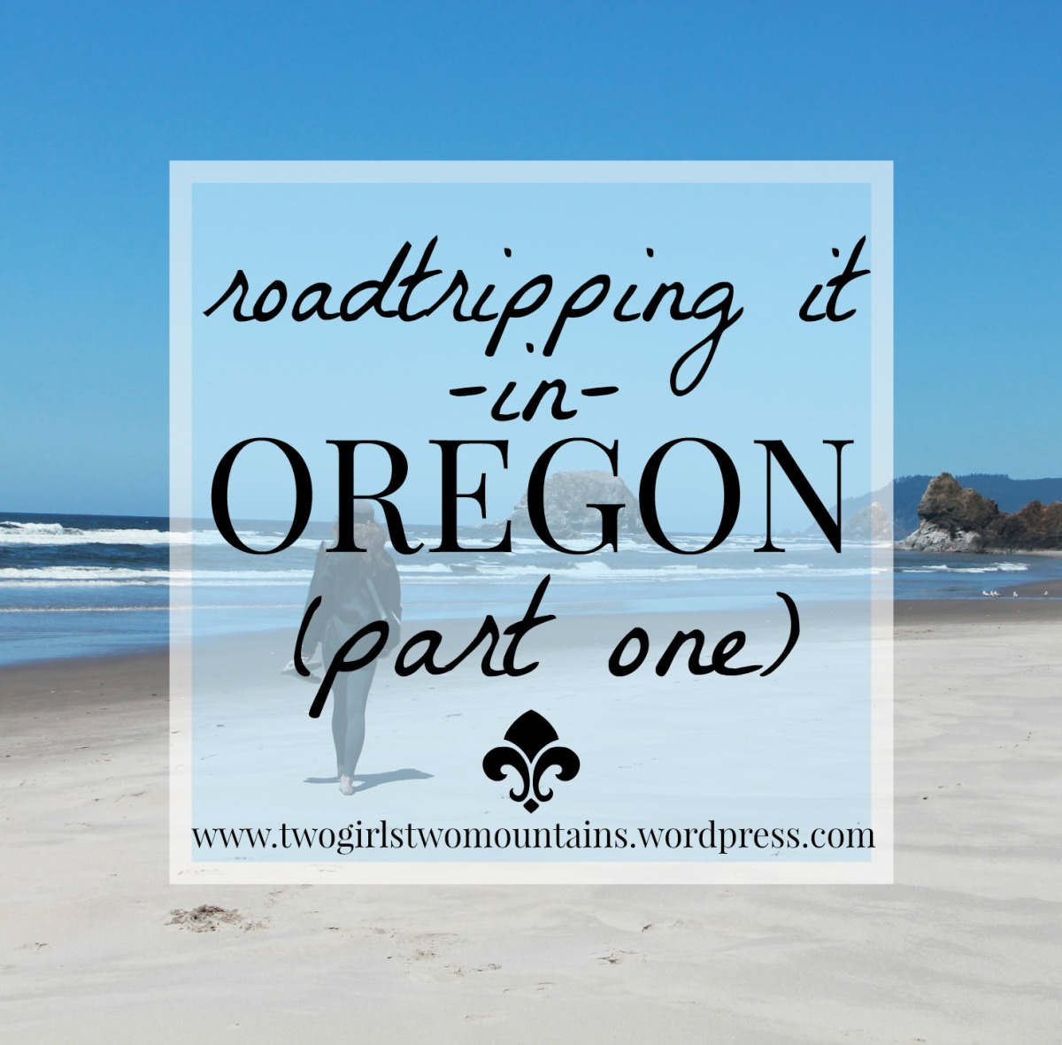 roadtripping it: OREGON, part 1